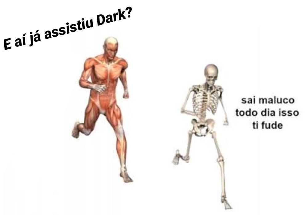 O meme de uma figura em que um corpo humana corre atrás de outro; um diz, 'e aí já assistiu Dark?', ao que o outro responde: 'sai maluco todo dia isso ti fude'.